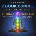 Chakras & The Third Eye - How to Balance Your Chakras and Awaken Your Third Eye With Guided Meditation, Kundalini, and Hypnosis, Amy White