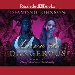 Love So Dangerous, Diamond Johnson