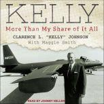 Kelly More Than My Share of It All, Clarence L Kelly Johnson