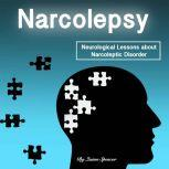Narcolepsy Neurological Lessons about Narcoleptic Disorder (Solutions, Prevention Methods, and Treatments), Quinn Spencer