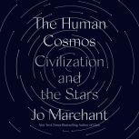 The Human Cosmos Civilization and the Stars, Jo Marchant