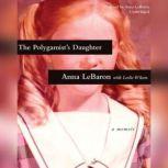 The Polygamists Daughter A Memoir, Anna LeBaron