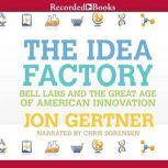 The Idea Factory Bell Labs and the Great Age of American Innovation, Jon Gertner