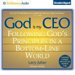 God is My CEO Following God's Principles in a Bottom-Line World, Larry Julian