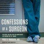 Confessions of a Surgeon The Good, the Bad, and the Complicated...Life Behind the O.R. Doors, MD Ruggieri