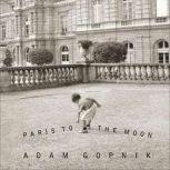Paris to the Moon, Adam Gopnik