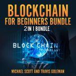 Blockchain for Beginners Bundle: 2 in 1 Bundle, Cryptocurrency, Cryptocurrency Trading, Travis Goleman and Michael Scott