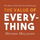 The Value of Everything Who Makes and Who Takes from the Real Economy, Mariana Mazzucato