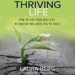 Thriving Life How to Live Your Best Life No Matter the Cards You're Dealt, Laura Berg