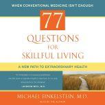 77 Questions for Skillful Living A New Path to Extraordinary Health, Michael Finkelstein