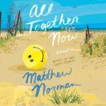 All Together Now A Novel, Matthew Norman