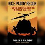 Rice Paddy Recon A Marine Officer's Second Tour in Vietnam, 1968–1970, Andrew R. Finlayson