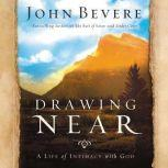 Drawing Near A Life of Intimacy with God, John Bevere