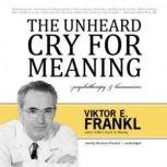 The Unheard Cry for Meaning Psychotherapy and Humanism, Viktor E. Frankl
