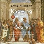 Knowing the Score What Sports Can Teach Us About Philosophy (And What Philosophy Can Teach Us About Sports), David Papineau