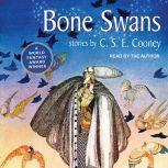 Bone Swans, C. S. E. Cooney