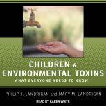Children and Environmental Toxins What Everyone Needs to Know, Mary M. Landrigan