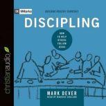Discipling How to Help Others Follow Jesus, Mark Dever