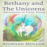 Bethany and the Unicorns Adventures in Unity Wood, Siobhan Mullan