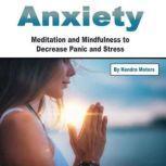 Anxiety Meditation and Mindfulness to Decrease Panic and Stress, Kendra Motors
