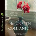 The Unseen Companion God With the Single Mother, Michelle Lynn Senters