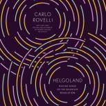 Helgoland Making Sense of the Quantum Revolution, Carlo Rovelli