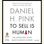 To Sell Is Human The Surprising Truth About Moving Others, Daniel H. Pink