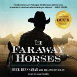 The Faraway Horses The Adventures and Wisdom of America's Most Renowned Horsemen, Buck Brannaman