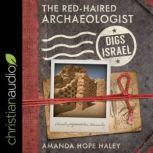 The Red-Haired Archaeologist Digs Israel, Amanda Hope Haley