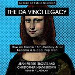 The da Vinci Legacy How an Elusive 16th-Century Artist Became a Global Pop Icon, Christopher Heath Brown