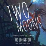 Two Moons Memories from a World with One, RE Johnston