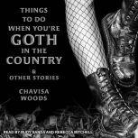 Things to Do When You're Goth in the Country and Other Stories, Chavisa Woods
