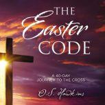 The Easter Code Booklet A 40-Day Journey to the Cross, O. S. Hawkins