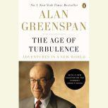 The Age of Turbulence Adventures in a New World, Alan Greenspan