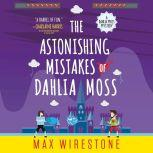 The Astonishing Mistakes of Dahlia Moss, Max Wirestone