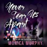 Never Tear Us Apart, Monica Murphy