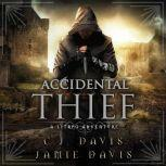 Accidental Thief - Accidental Traveler Book 1 A LitRPG Accidental Traveler Adventure, Jamie Davis