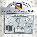 Computer Maintenance Hacks, Life 'n' Hack