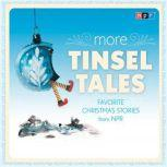 More Tinsel Tales Favorite Christmas Stories from NPR, NPR