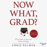 Now What, Grad? Your Path to Success After College, Second Edition, Chris Palmer