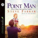 Point Man How a Man Can Lead His Family, Steve Farrar