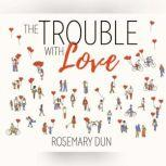 Trouble With Love, The, Rosemary Dun