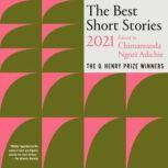 The Best Short Stories 2021 The O. Henry Prize Winners, Chimamanda Ngozi Adichie