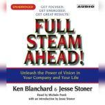 Full Steam Ahead Unleash the Power of Vision in Your Company and Your Life, Kenneth Blanchard