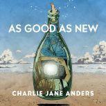 As Good as New A Tor.Com Original, Charlie Jane Anders