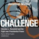 The Challenge Hamdan v. Rumsfeld and the Fight over Presidential Power, Jonathan Mahler