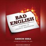Bad English A History of Linguistic Aggravation, Ammon Shea