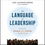 The Language of Leadership How to Engage and Inspire Your Team, Joel Schwartzberg