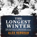 The Longest Winter The Battle of the Bulge and the Epic Story of WWII's Most Decorated Platoon, Alex Kershaw