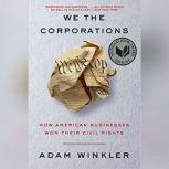 We the Corporations How American Businesses Won their Civil Rights, Adam Winkler